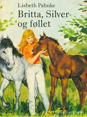Britta, Silver og føllet Lisbeth Pahnke 9788711519516