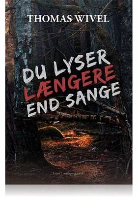 DU LYSER LÆNGERE END SANGE Thomas Wivel 9788771904994