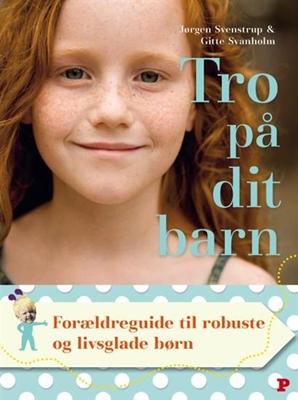 Tro på dit barn Gitte Svanholm, Jørgen Svenstrup 9788756705288