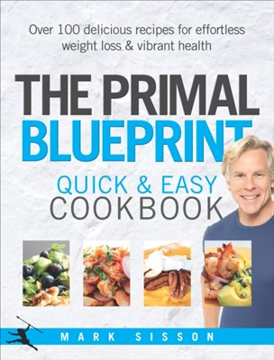 The Primal Blueprint Quick and Easy Cookbook Mark Sisson 9780091954987