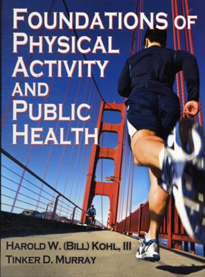 Foundations of Physical Activity and Public Health Bill Kohl, Tinker Murray 9780736087100