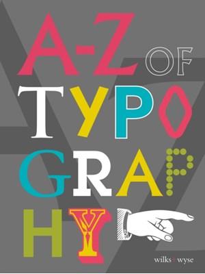 The A-Z of Typography Wilks Wyse 9781910787922