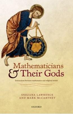 Mathematicians and their Gods Mark McCartney, Snezana Lawrence 9780198703051