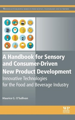 A Handbook for Sensory and Consumer-Driven New Product Development Maurice (Sensory Scientist at the School of Food and Nutritional Sciences O'Sullivan 9780081003527