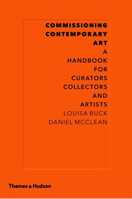 Commissioning Contemporary Art Louisa Buck 9780500238981