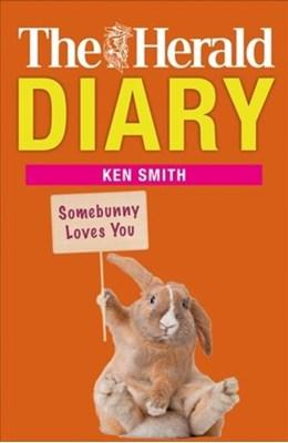 Herald Diary: Somebunny Loves You Ken Smith 9781785301469