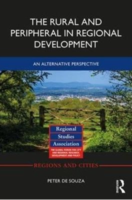 The Rural and Peripheral in Regional Development Peter de (Inland Norway University of Applied Sciences) Souza 9780415793230