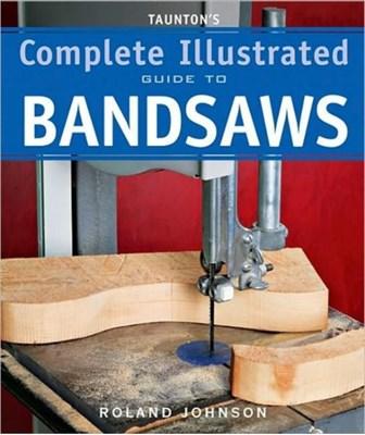 Taunton's Complete Illus. Guide to Bandsaws Roland Johnson 9781600850967