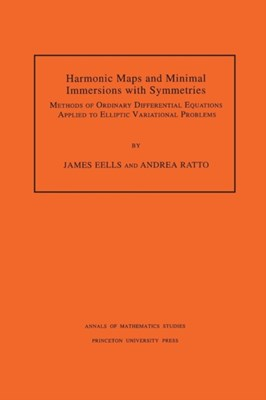 Harmonic Maps and Minimal Immersions with Symmetries (AM-130), Volume 130 James Eells, Andrea Ratto 9780691102498