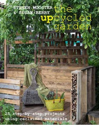 Upcycled Garden Susan Berry, Steven Wooster 9780992796822