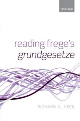 Reading Frege's Grundgesetze Richard G. Heck 9780198744375
