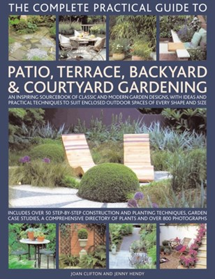 Complete Practical Guide to Patio, Terrace, Backyard and Courtyard Gardening Joan Clifton 9780754818878
