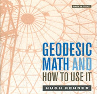 Geodesic Math and How to Use It Hugh Kenner 9780520239319