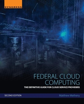 Federal Cloud Computing Matthew (Chief Information Security Officer and Director of Cyber Security Operations Metheny 9780128097106