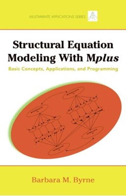 Structural Equation Modeling with Mplus Barbara M. (University of Ottawa Byrne 9781848728394