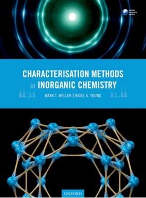 Characterisation Methods in Inorganic Chemistry Nigel A. (Senior Lecturer in Inorganic Chemistry Young, Mark T. (Professor of Energy Materials Weller 9780199654413