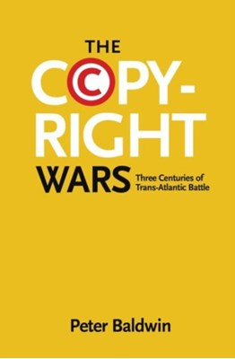 The Copyright Wars Peter Baldwin 9780691169095
