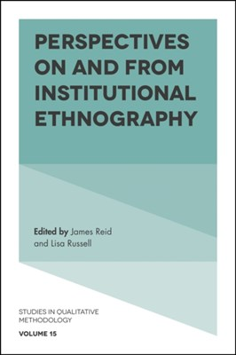 Perspectives on and from Institutional Ethnography  9781787146532