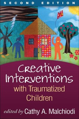Creative Interventions with Traumatized Children  9781462518166