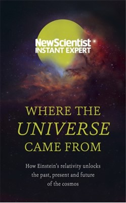 Where the Universe Came From New Scientist 9781473629592