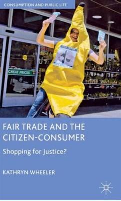 Fair Trade and the Citizen-Consumer Kathryn Wheeler 9780230301429