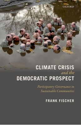 Climate Crisis and the Democratic Prospect Frank (Professor Emeritus of Politics and Global Affairs Fischer 9780199594924