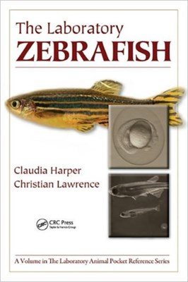 The Laboratory Zebrafish Christian (Children's Hospital Boston Lawrence, Claudia (Biogen Idec Harper 9781439807439