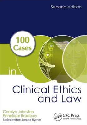 100 Cases in Clinical Ethics and Law Carolyn Johnston, Penelope Bradbury, Penelope (GP Partner at The Witterings Medical Centre Bradbury, Carolyn (King's College London Johnston 9781498739337