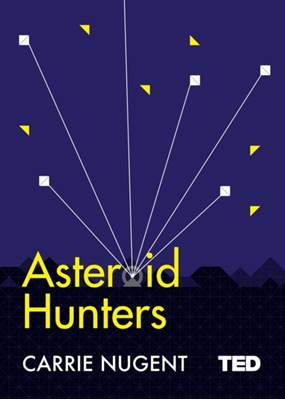 Asteroid Hunters Carrie Nugent 9781471162398