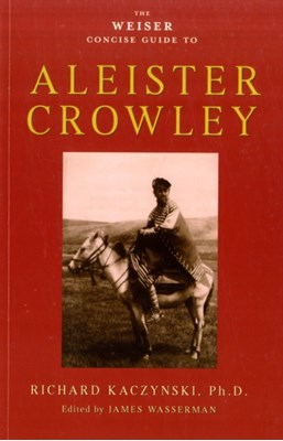 Weiser Concise Guide to Aleister Crowley Richard Kaczynski 9781578634569