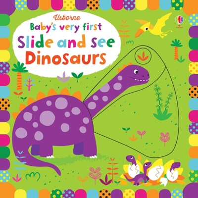 Baby's Very First Slide and See Dinosaurs Fiona Watt 9781474921718