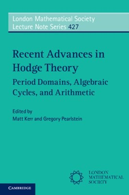 Recent Advances in Hodge Theory  9781107546295