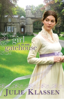 The Girl in the Gatehouse Julie Klassen 9780764207082