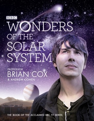 Wonders of the Solar System Andrew Cohen, Brian Cox 9780007386901