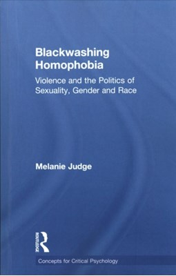 Blackwashing Homophobia Melanie (University of the Western Cape) Judge 9781138219052