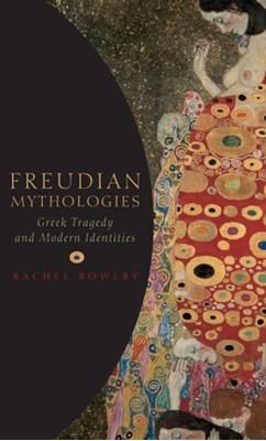 Freudian Mythologies Rachel (Northcliffe Professor of Modern English Literature Bowlby 9780199270392