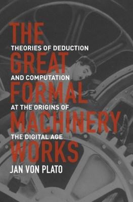 The Great Formal Machinery Works Jan von Plato 9780691174174