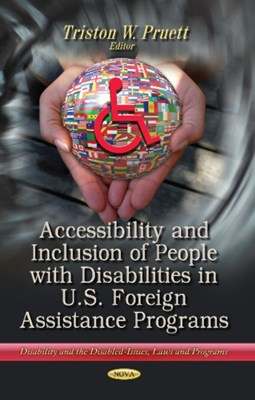 Accessibility & Inclusion of People with Disabilities in U.S. Foreign Assistance Programs  9781628083248