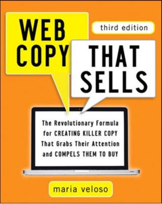 Web Copy That Sells: The Revolutionary Formula for Creating Killer Copy That Grabs Their Attention and Compels Them to Buy Maria Veloso 9780814432518