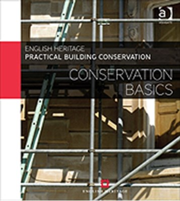 Practical Building Conservation: Conservation Basics Historic England 9780754645511