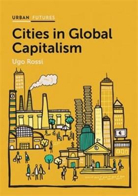 Cities in Global Capitalism Ugo Rossi 9780745689678