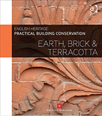 Practical Building Conservation: Earth, Brick and Terracotta Historic England 9780754645535