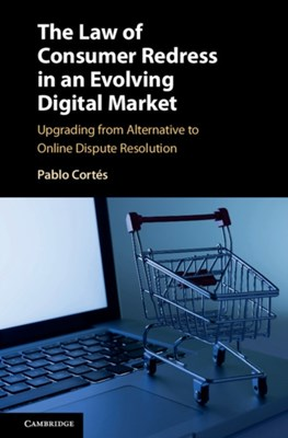The Law of Consumer Redress in an Evolving Digital Market Pablo Cortes, Pablo (University of Leicester) Cortes 9781107079007