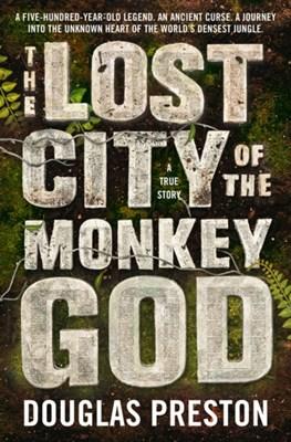 The Lost City of the Monkey God Douglas Preston 9781786695000