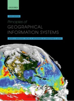 Principles of Geographical Information Systems Christopher D. (Department of Geography and Planning Lloyd, Professor Peter A. (Former Professor of Physical Geography at Utrecht University Burrough, Rachael A. (School of Geography and the Environment McDonnell 9780198742845