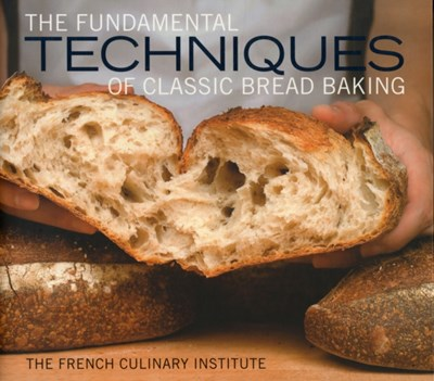 The Fundamental Techniques of Classic Bread Baking Matthew Septimus, French Culinary Institute 9781584799344