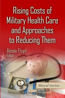 Rising Costs of Military Health Care & Approaches to Reducing Them  9781631174940