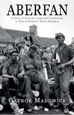 Aberfan - A Story of Survival, Love and Community in One of Britain's Worst Disasters Gaynor Madgwick 9781784612757