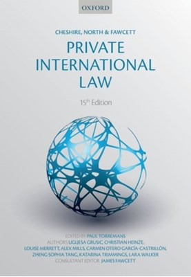 Cheshire, North & Fawcett: Private International Law Lara (Lecturer Walker, Louise (Reader in International Commercial Law Merrett, Christian (Professor Heinze, James J. (Lecturer Fawcett, Ugljesa (Lecturer Grusic, Alex (Reader in Public and Private International Law Mills, Katarina (Chair in Law and Commerce and deputy director of research Trimmings, Carmen (Professor of Private International Law Otero Garcia-Castrillon, Zheng Sophia (Chair in Law and Commerce and deputy director of research Tang, Katarina (Lecturer Trimmings, Zheng Sophia (Chair in Law and Commerce Tang 9780199678990