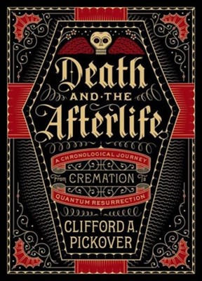 Death and the Afterlife Clifford A. Pickover 9781454914341